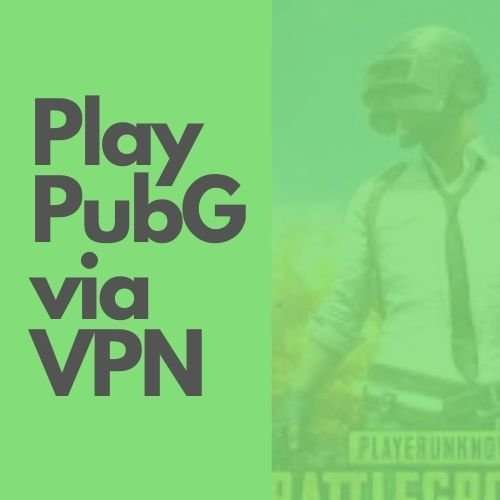 How to play PubG via VPN in Pakistan?