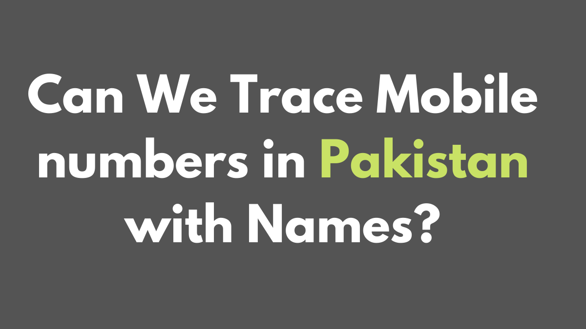 can we trace mobile numbers in Pakistan